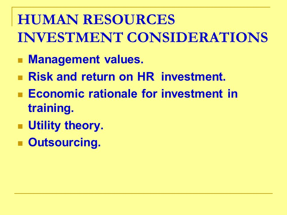 HUMAN RESOURCES INVESTMENT CONSIDERATIONS