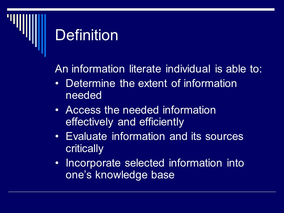 Definition An information literate individual is able to: