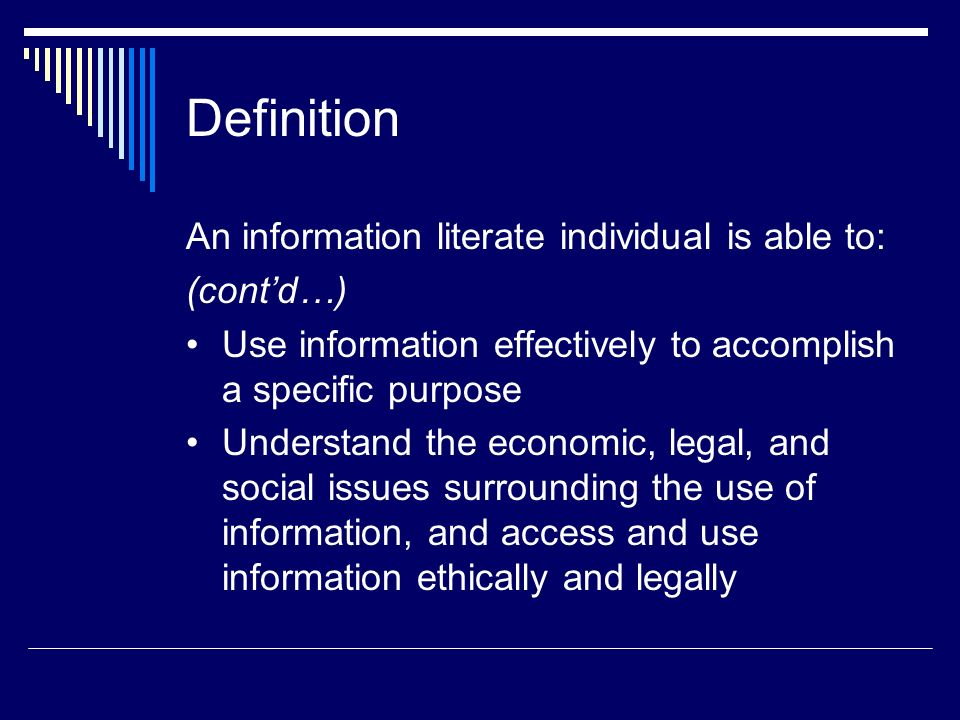 Definition An information literate individual is able to: (cont'd…)