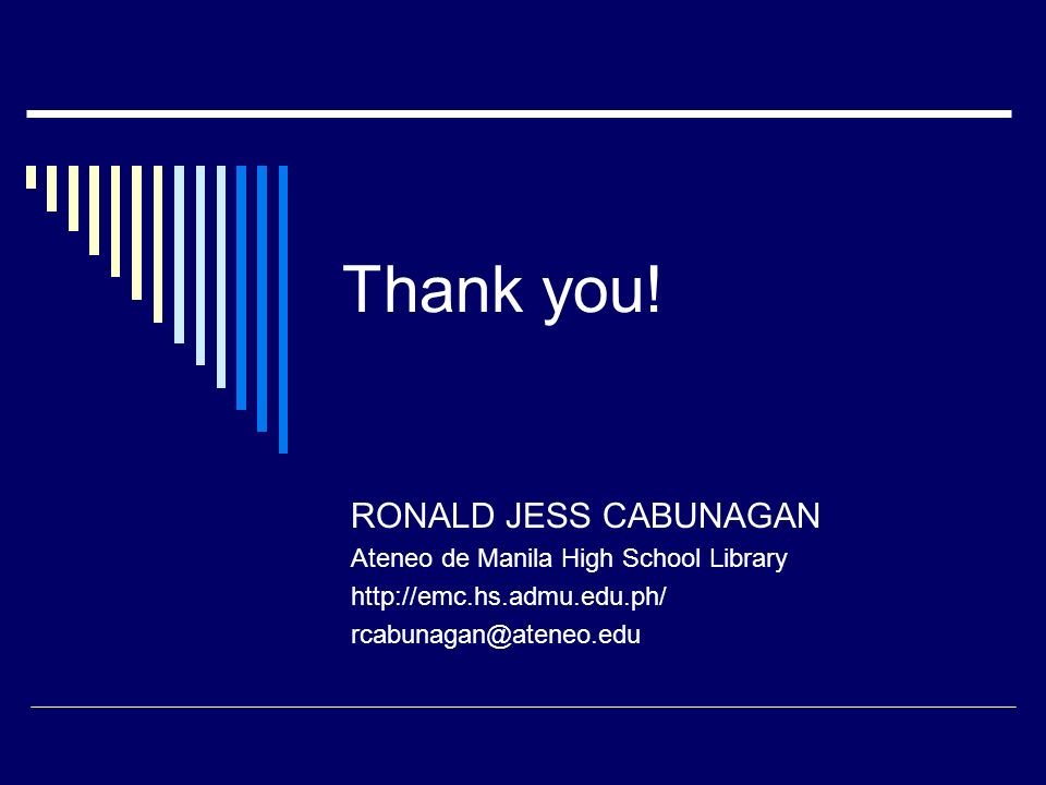 Thank you! RONALD JESS CABUNAGAN Ateneo de Manila High School Library