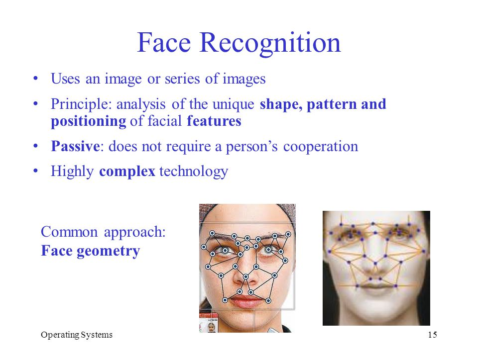 Face Recognition Uses an image or series of images