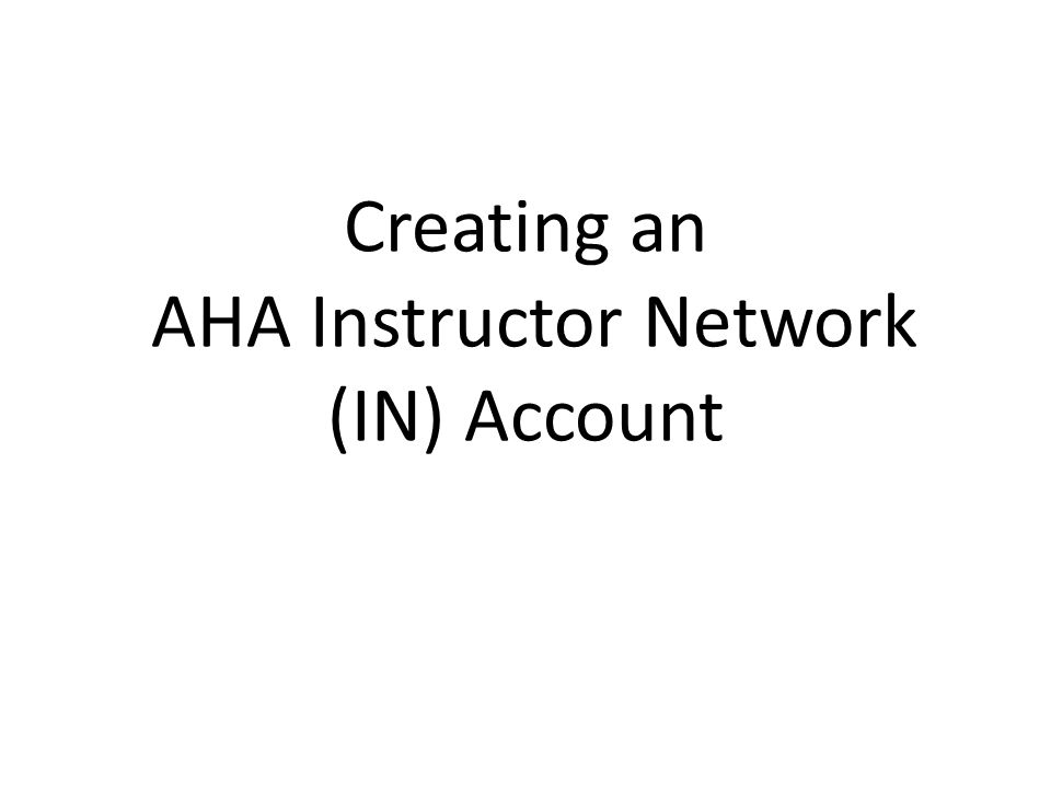 Creating an AHA Instructor Network (IN) Account