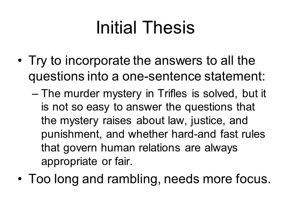 Initial ThesisTry to incorporate the answers to all the questions into a one-sentence statement:
