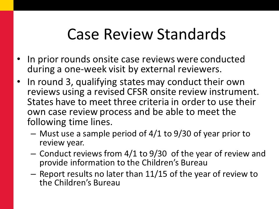 Case Review Standards In prior rounds onsite case reviews were conducted during a one-week visit by external reviewers.