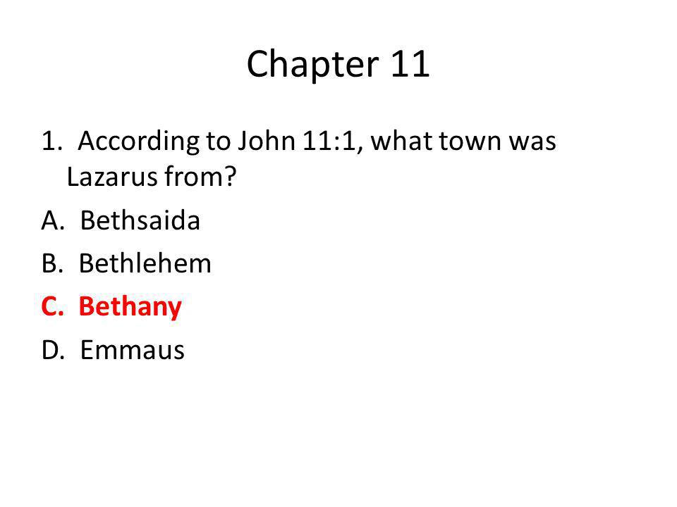 Chapter 11 1. According to John 11:1, what town was Lazarus from.