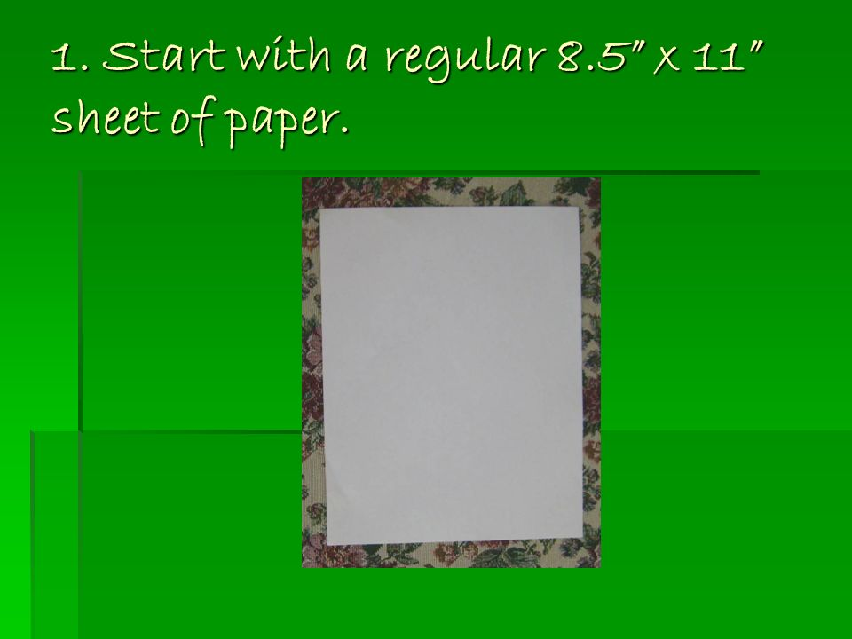 1. Start with a regular 8.5 x 11 sheet of paper.