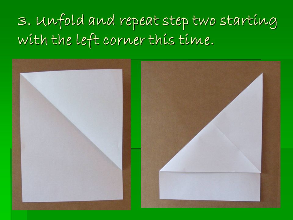 3. Unfold and repeat step two starting with the left corner this time.