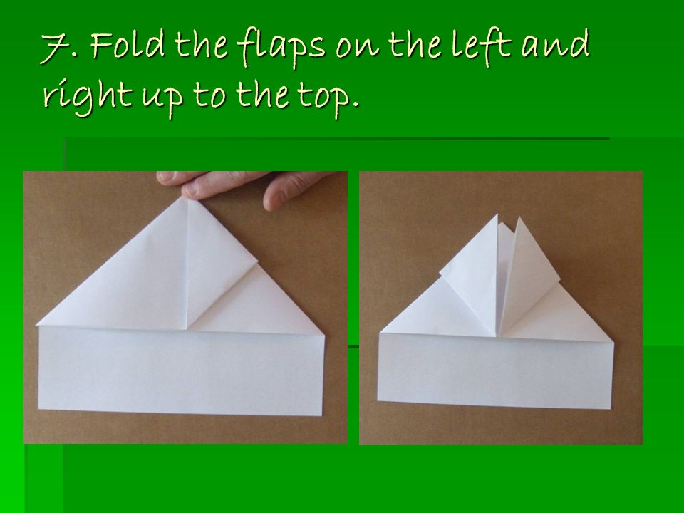 7. Fold the flaps on the left and right up to the top.