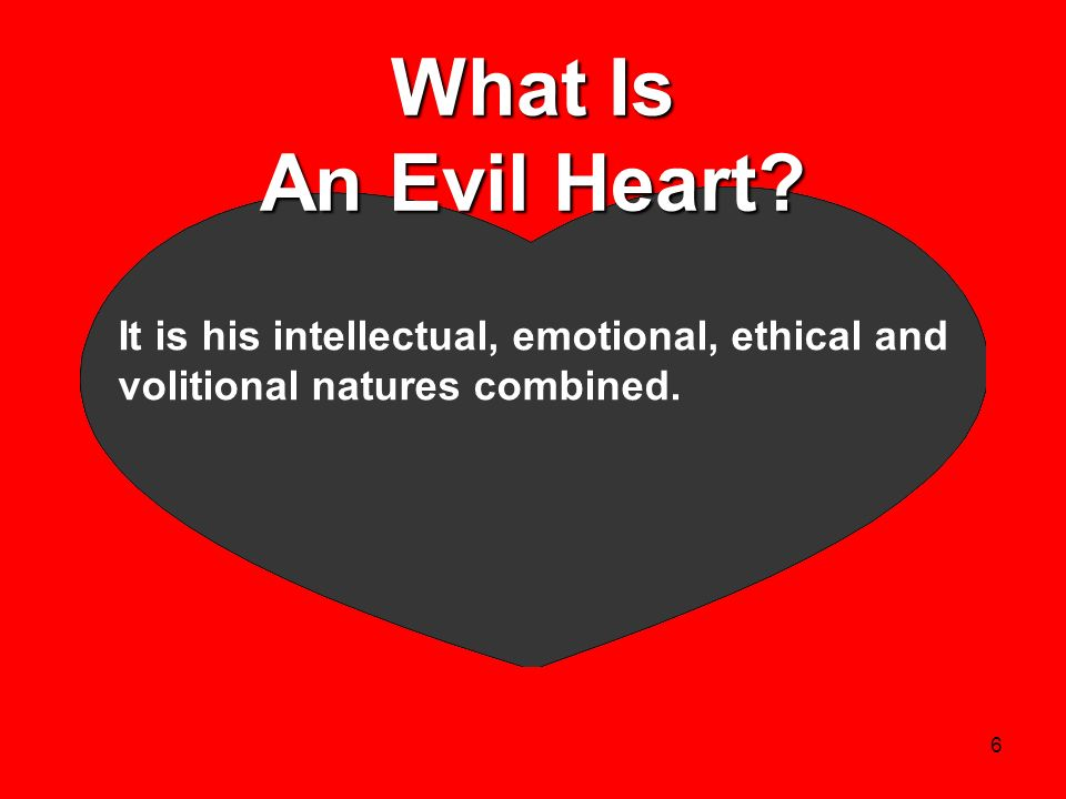 What Is An Evil Heart It is his intellectual, emotional, ethical and volitional natures combined.