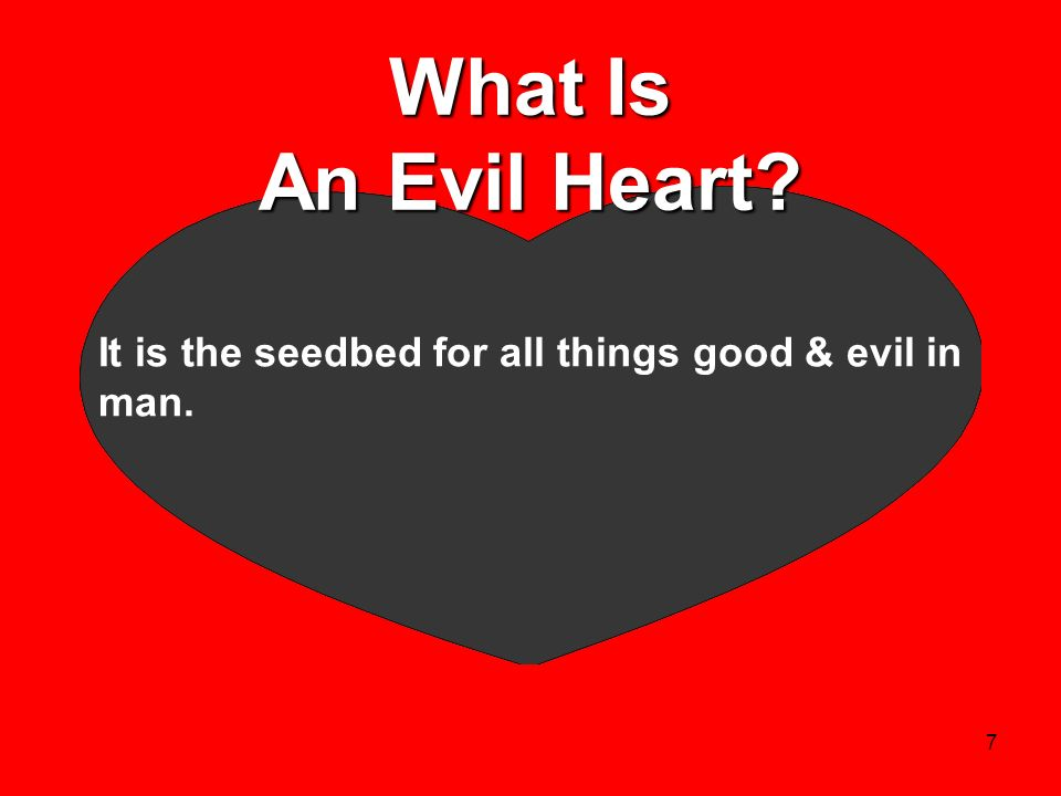 What Is An Evil Heart It is the seedbed for all things good & evil in man.