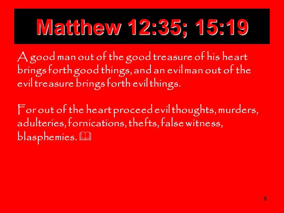 Matthew 12:35; 15:19
