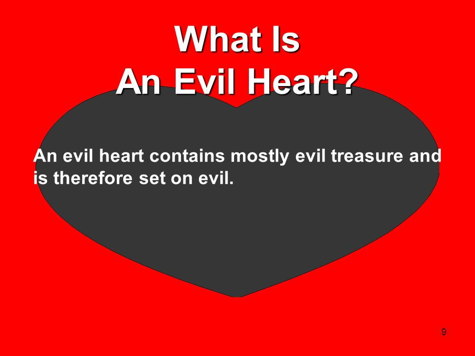 What Is An Evil Heart An evil heart contains mostly evil treasure and is therefore set on evil.