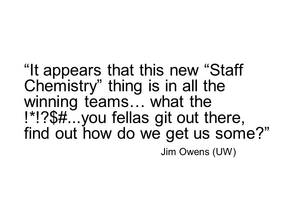 It appears that this new Staff Chemistry thing is in all the winning teams… what the !*! $#...you fellas git out there, find out how do we get us some