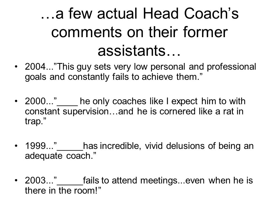 …a few actual Head Coach's comments on their former assistants…