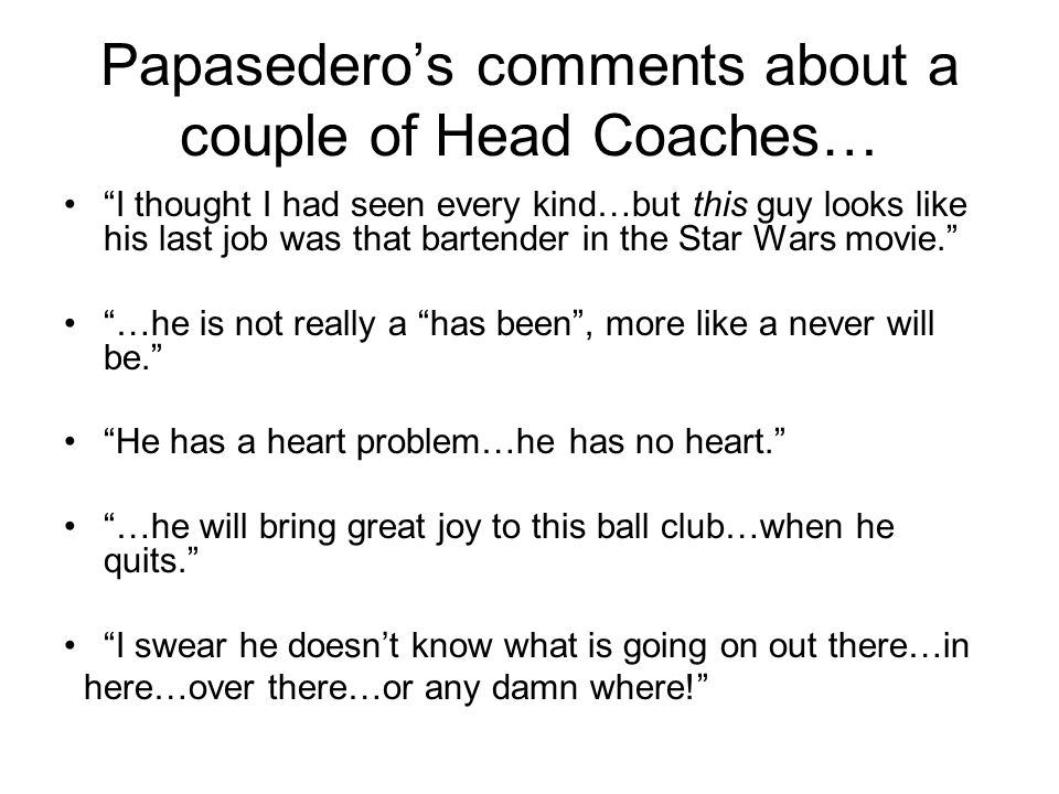 Papasedero's comments about a couple of Head Coaches…
