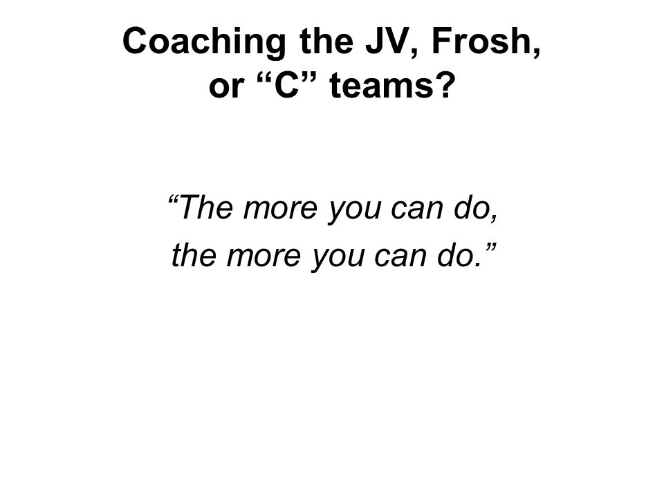 Coaching the JV, Frosh, or C teams