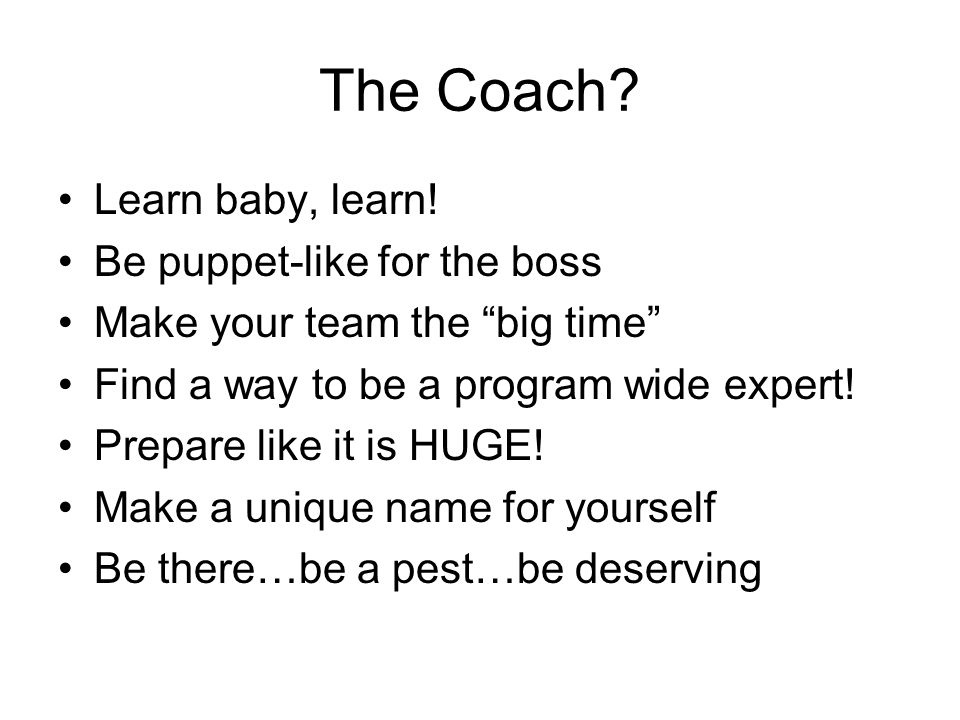 The Coach Learn baby, learn! Be puppet-like for the boss