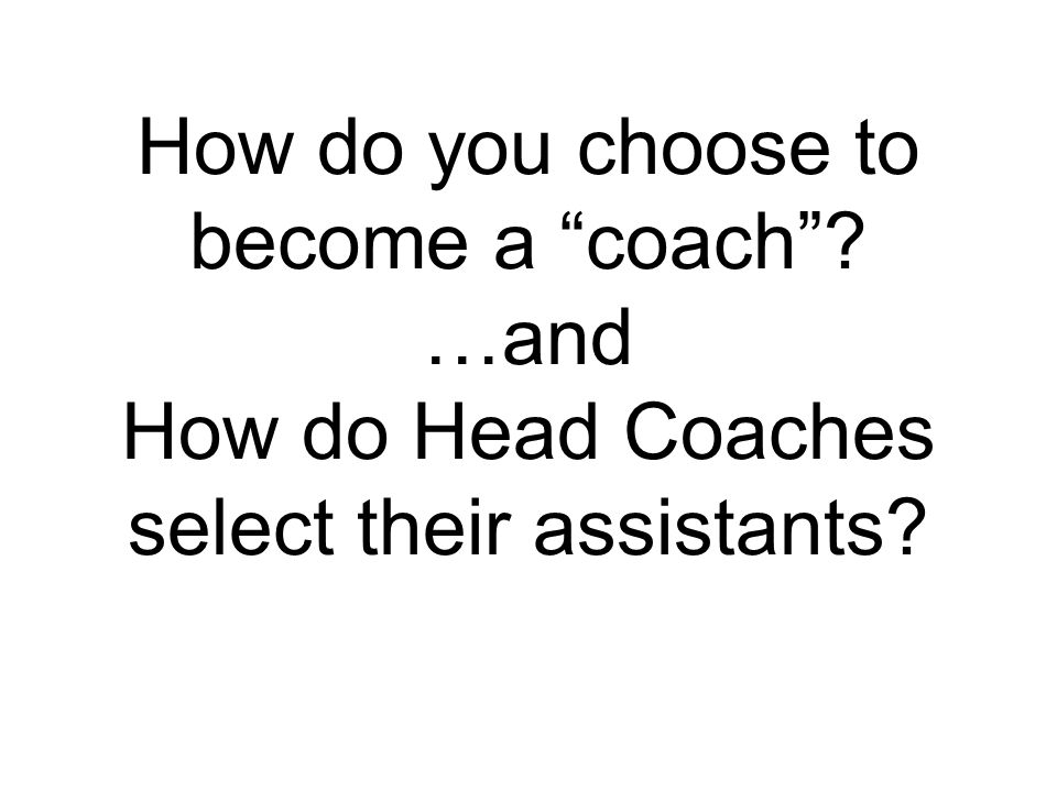 How do you choose to become a coach