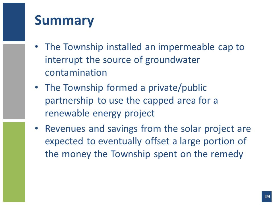 Summary The Township installed an impermeable cap to interrupt the source of groundwater contamination.