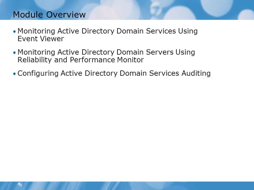 Course 2786B Module Overview. Module 8: Implementing an Active Directory® Domain Services Monitoring Plan.