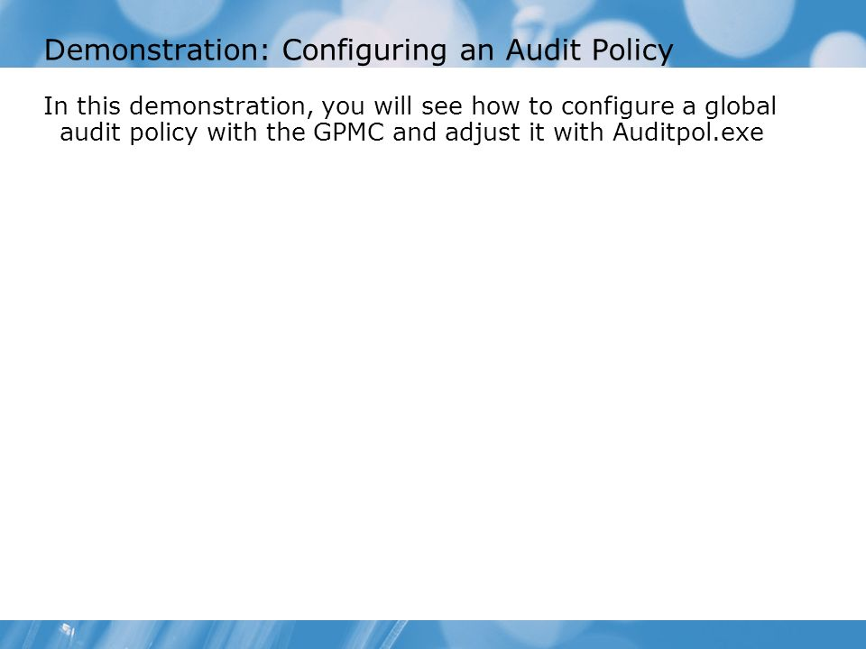 Demonstration: Configuring an Audit Policy