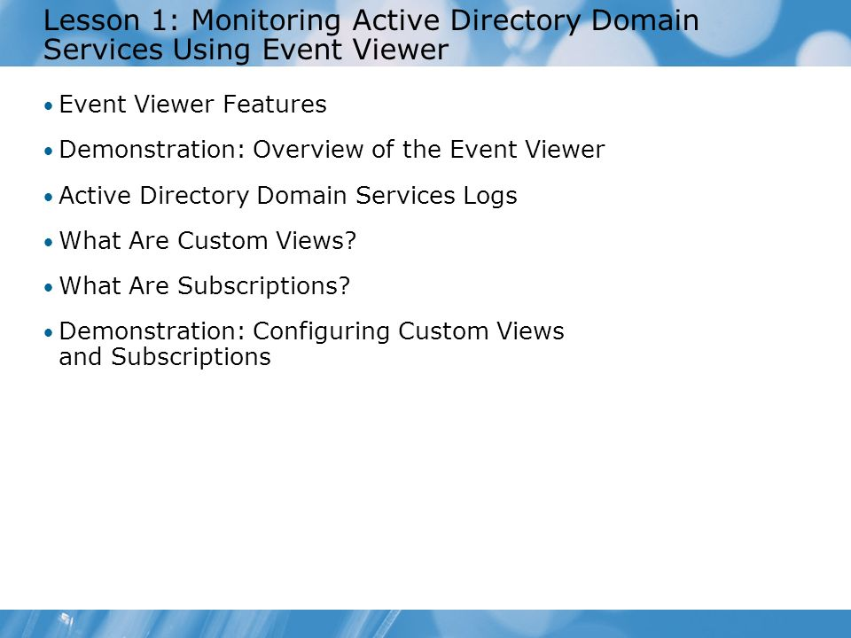 Course 2786B Lesson 1: Monitoring Active Directory Domain Services Using Event Viewer.