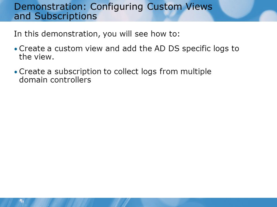 Demonstration: Configuring Custom Views and Subscriptions