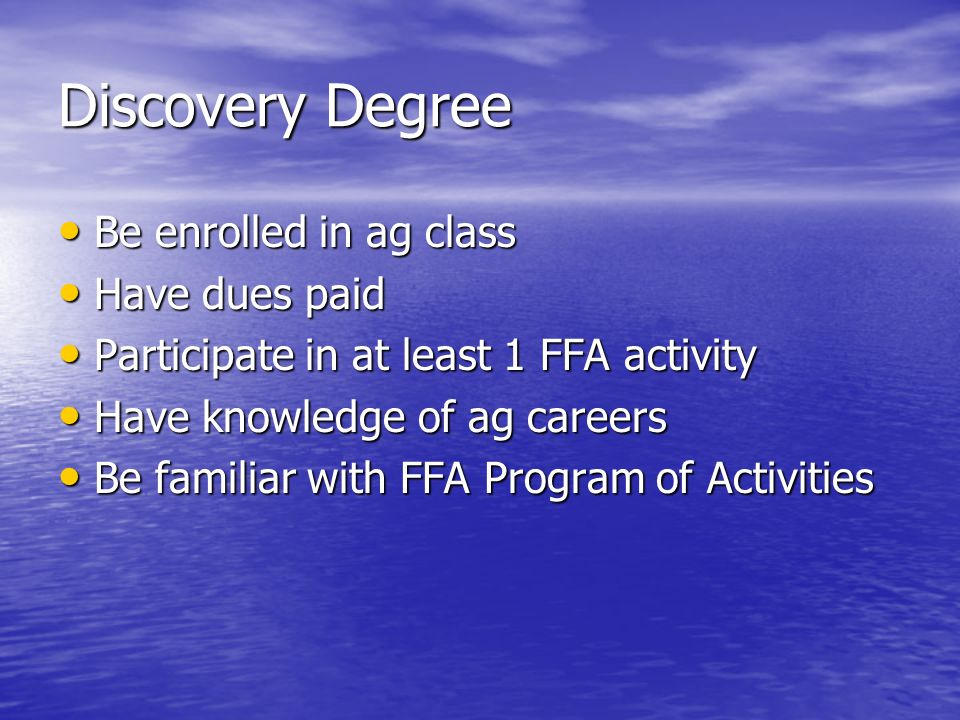 Discovery Degree Be enrolled in ag class Have dues paid