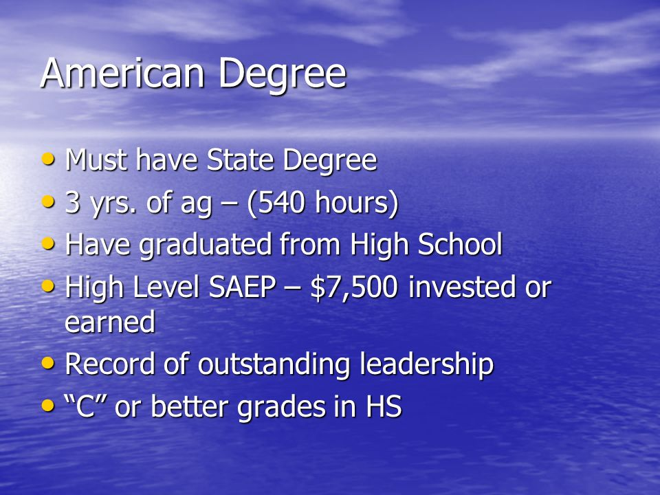 American Degree Must have State Degree 3 yrs. of ag – (540 hours)