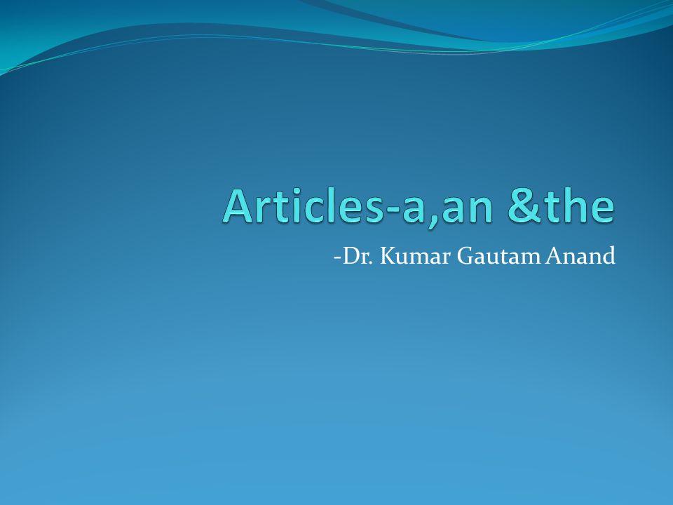 Articles-a,an &the -Dr. Kumar Gautam Anand