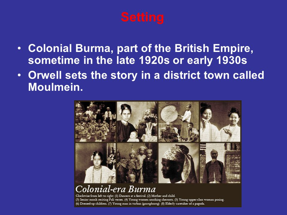 SettingColonial Burma, part of the British Empire, sometime in the late 1920s or early 1930s.