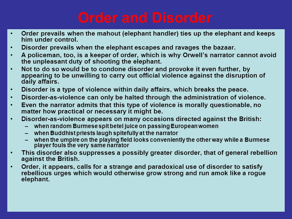 Order and DisorderOrder prevails when the mahout (elephant handler) ties up the elephant and keeps him under control.