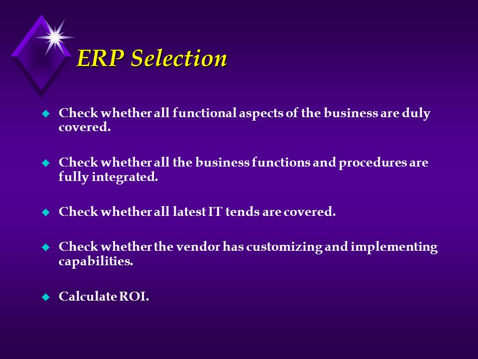 ERP Selection Check whether all functional aspects of the business are duly covered.