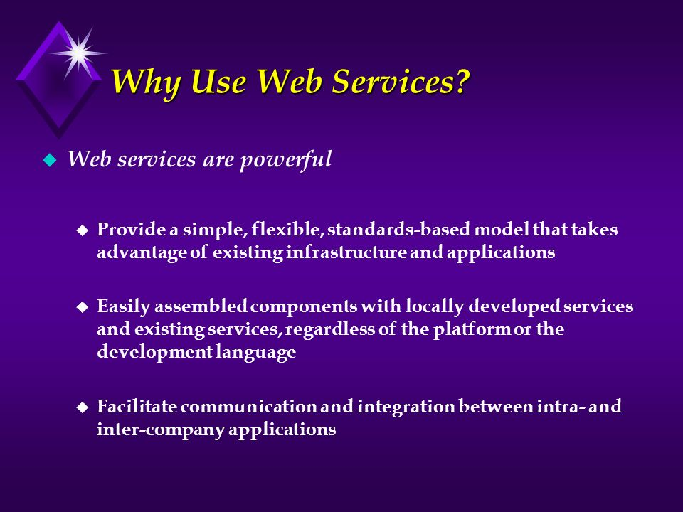 Why Use Web Services Web services are powerful