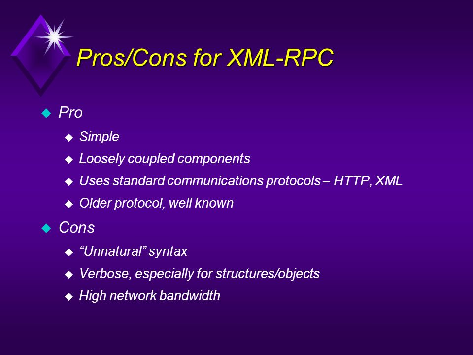 Pros/Cons for XML-RPC Pro Cons Simple Loosely coupled components