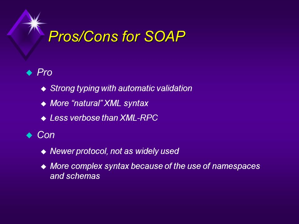 Pros/Cons for SOAP Pro Con Strong typing with automatic validation