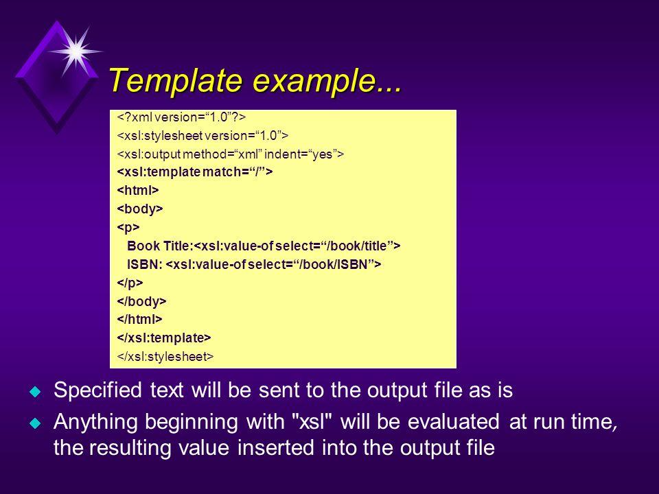 Template example... < xml version= 1.0 > <xsl:stylesheet version= 1.0 > <xsl:output method= xml indent= yes >