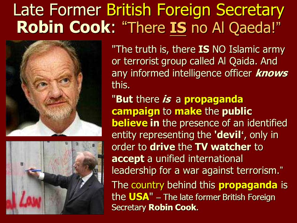 Late Former British Foreign Secretary Robin Cook: There IS no Al Qaeda!
