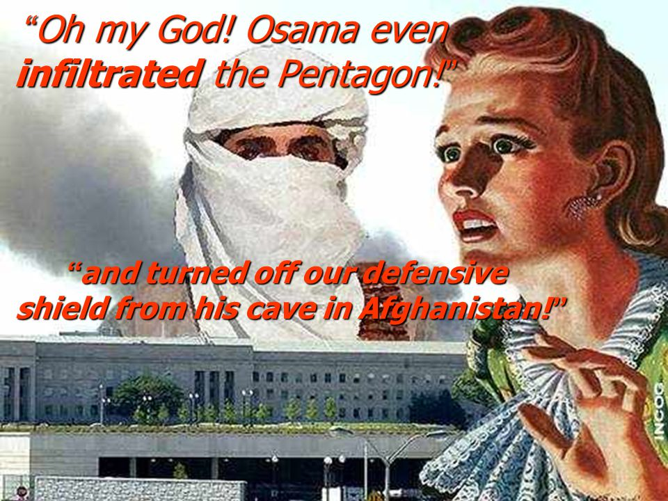 Oh my God! Osama even infiltrated the Pentagon!