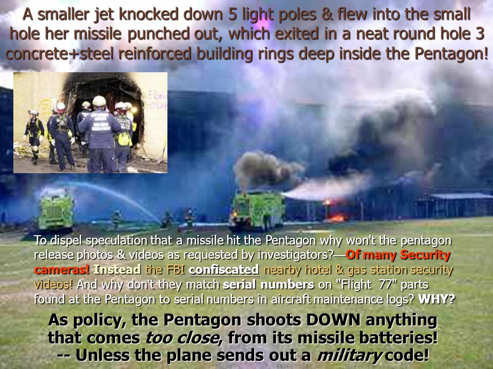 A smaller jet knocked down 5 light poles & flew into the small hole her missile punched out, which exited in a neat round hole 3 concrete+steel reinforced building rings deep inside the Pentagon!