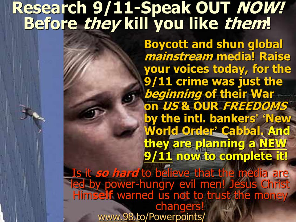 Research 9/11-Speak OUT NOW! Before they kill you like them!
