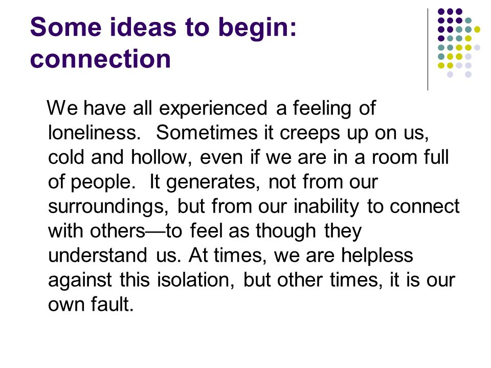 Some ideas to begin: connection