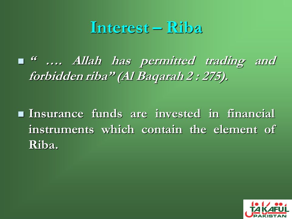 Interest – Riba …. Allah has permitted trading and forbidden riba (Al Baqarah 2 : 275).