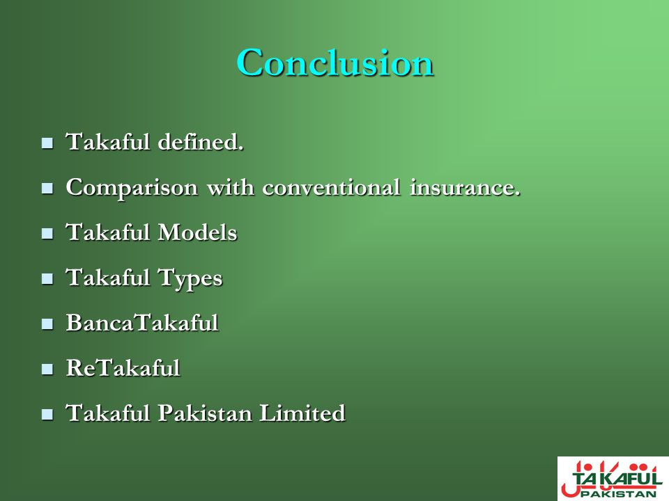 Conclusion Takaful defined. Comparison with conventional insurance.