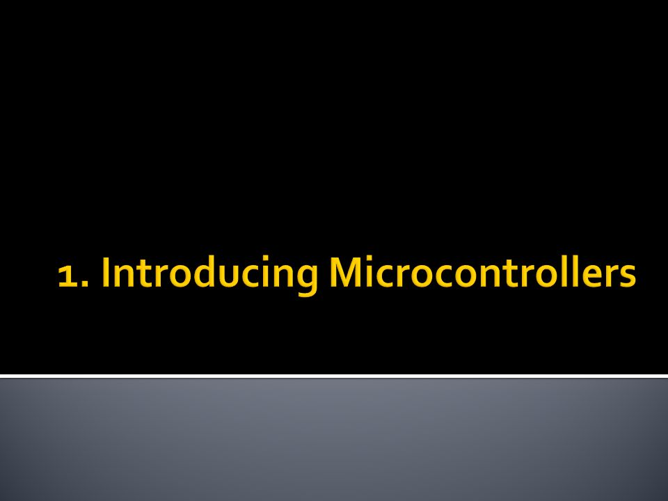 1. Introducing Microcontrollers