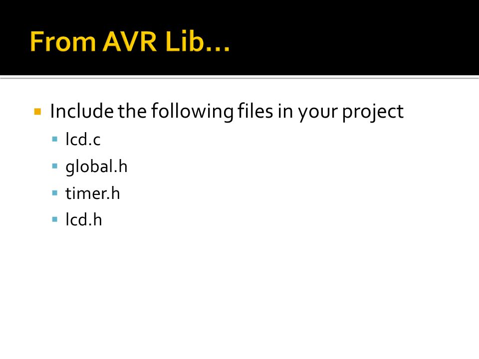 From AVR Lib... Include the following files in your project lcd.c