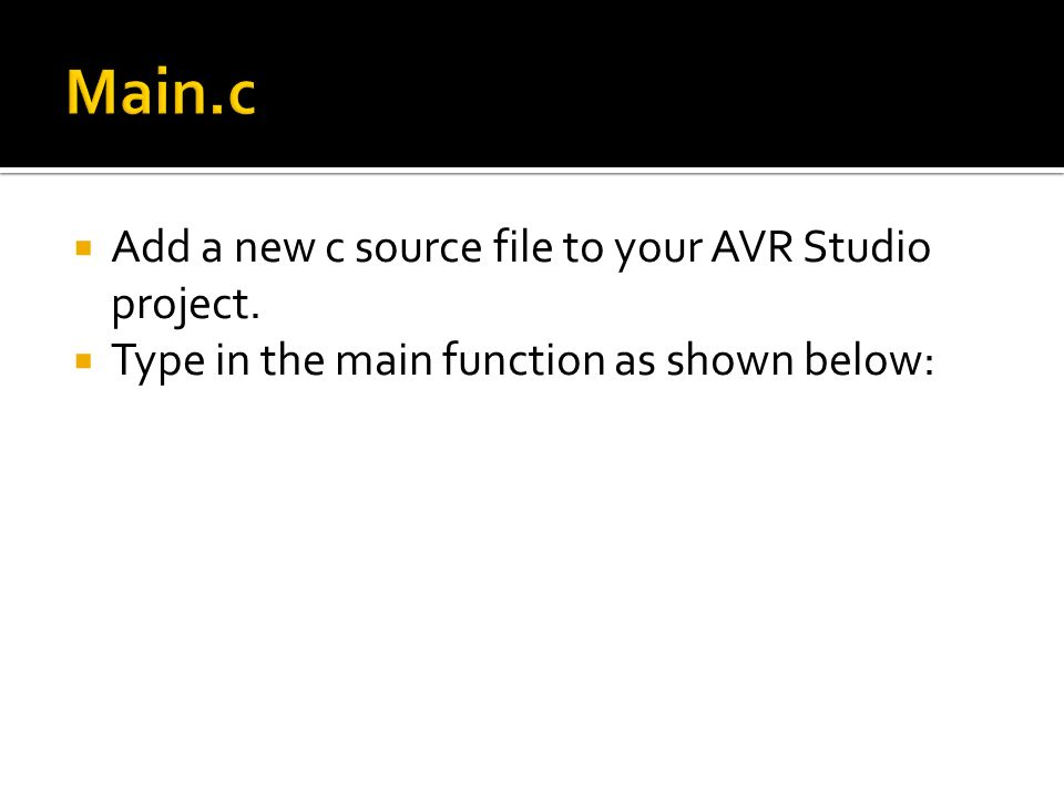 Main.c Add a new c source file to your AVR Studio project.