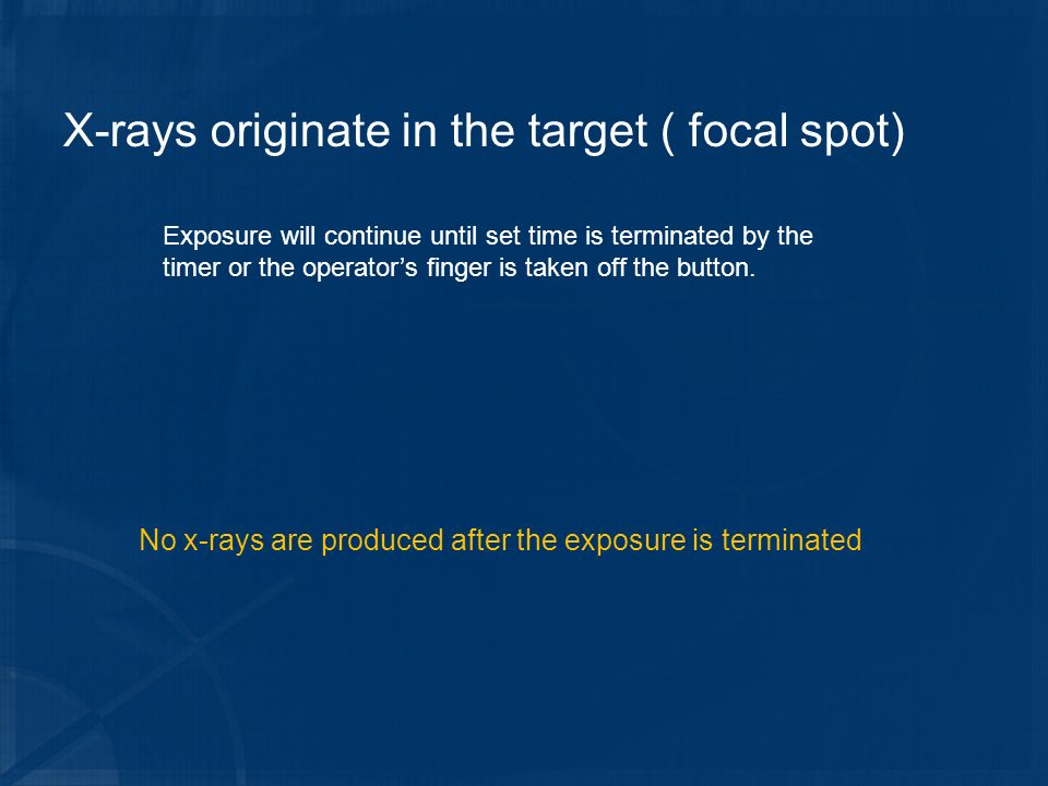 X-rays originate in the target ( focal spot)