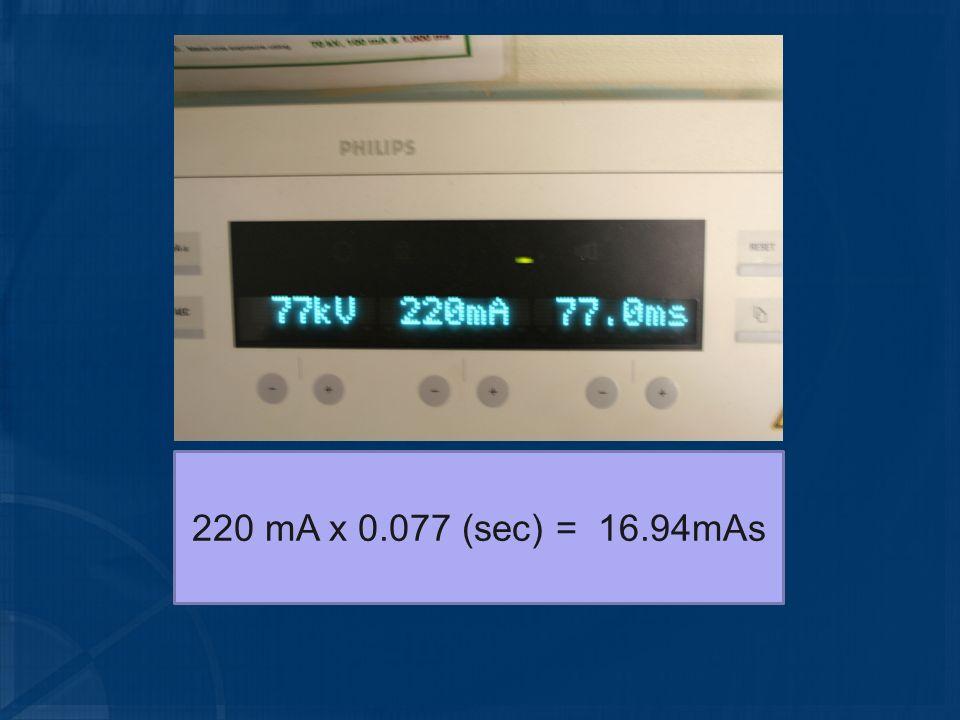 220 mA x 0.077 (sec) = 16.94mAs