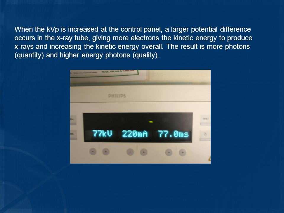 When the kVp is increased at the control panel, a larger potential difference occurs in the x-ray tube, giving more electrons the kinetic energy to produce x-rays and increasing the kinetic energy overall.